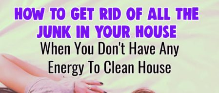 Junky House? How To Purge Your House Of Junk When You Have NO Energy To Clean House