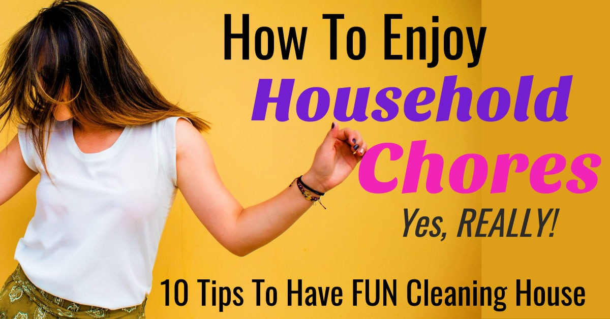 How To Have FUN Cleaning House - 10 Cleaning Motivation Tips and Tricks Shoing How To Enjoy Household Chores and Housework