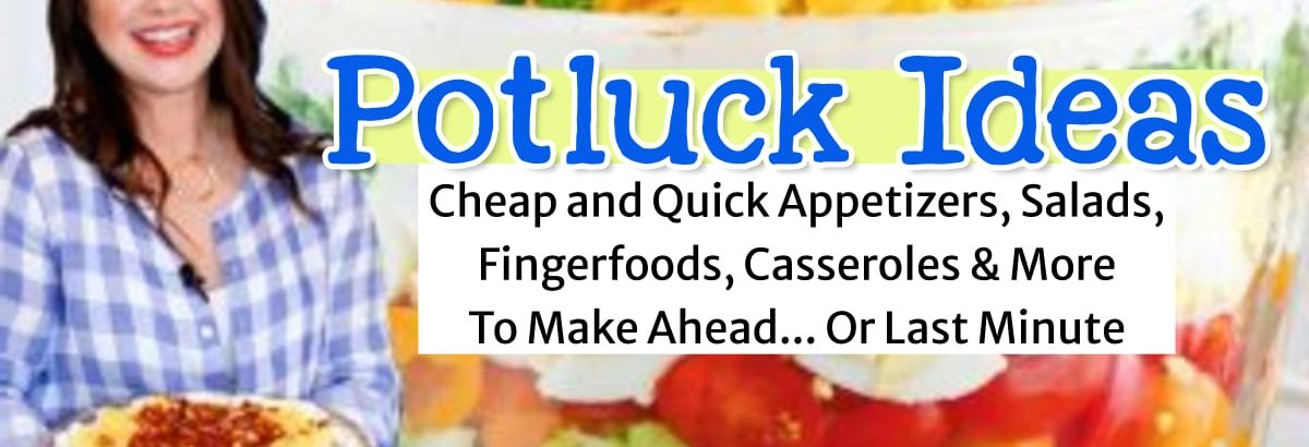 Potluck Ideas – Cheap and Quick Potluck Food Ideas: Appetizers, Finger Foods, Salads & More